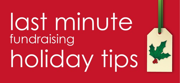 Last Minute Holiday Fundraising Tips